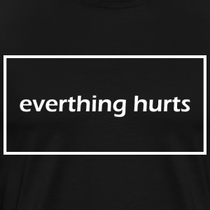 Everything hurts - Maglietta Premium da uomo