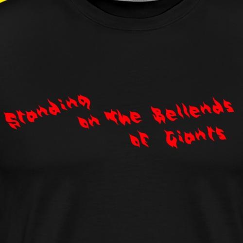 Standing On The Bellends Of Giants - Men's Premium T-Shirt