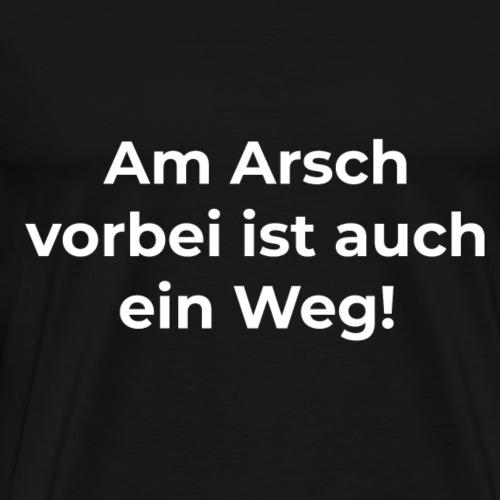 Am Arsch vorbei ist auch ein Weg! - Männer Premium T-Shirt