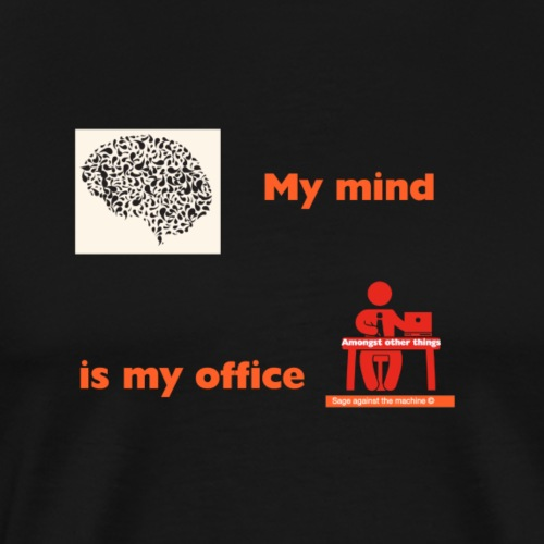 My mind is my office - Men's Premium T-Shirt