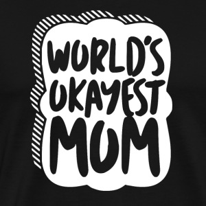 Worlds Okayest Mom - MOM - Men's Premium T-Shirt