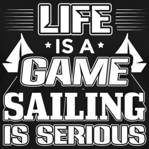 Sailing Life Is A Game Sailor Sailing Shirt - Men's Premium T-Shirt