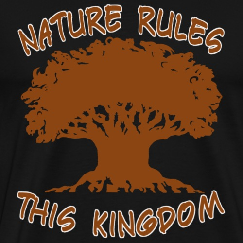 Nature Rules This Kingdom - Men's Premium T-Shirt