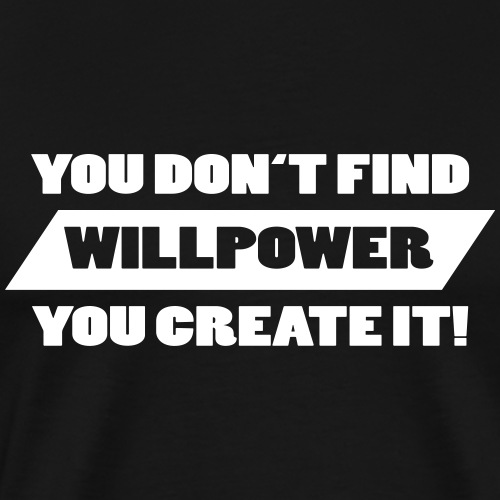 You Don't Find Willpower - Best Mindset-Clothes - Männer Premium T-Shirt
