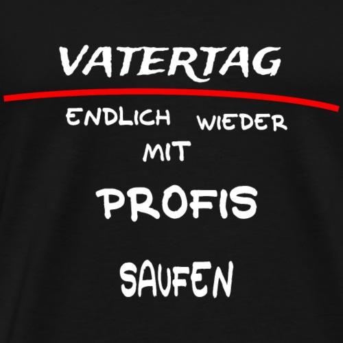 VATERTAG: Maennertag Endlich Wieder mit Profis - Männer Premium T-Shirt
