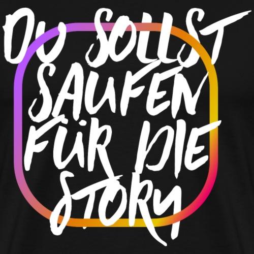 Du sollst saufen fuer die Story - Männer Premium T-Shirt
