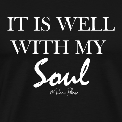 IT IS WELL WITH MY SOUL - T-shirt Premium Homme