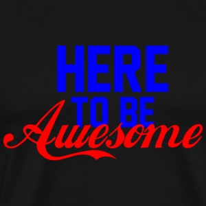 HERE TO BE AWESOME blue red - Men's Premium T-Shirt