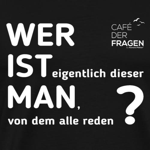Wer ist dieser Man - weiße Schrift - Männer Premium T-Shirt