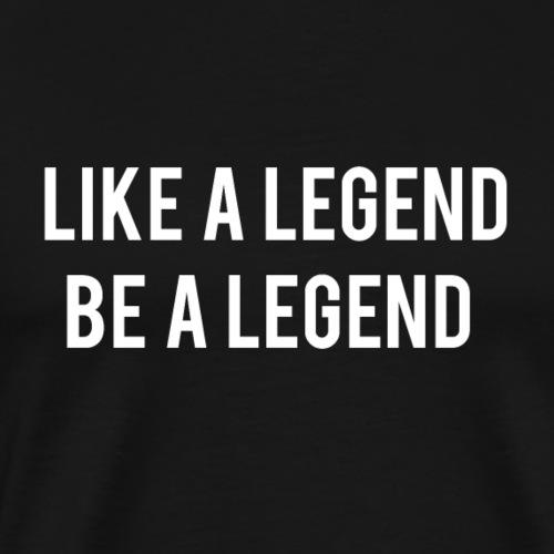 Like a Legend Be a Legend - Black Edition - Männer Premium T-Shirt
