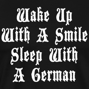 Wake Up With A Smile Sleep With A German - Men's Premium T-Shirt