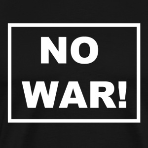 NO WAR! Set a stand against war. - Men's Premium T-Shirt