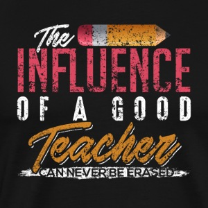 The Influence of Good Teacher can never be erased - Men's Premium T-Shirt