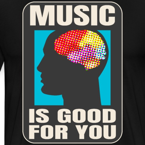 Music is good for you - Männer Premium T-Shirt