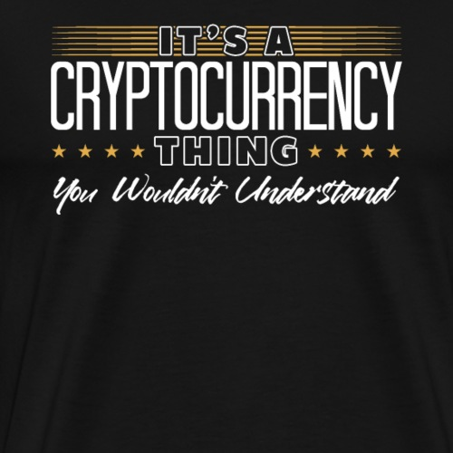 It's A Cryptocurrency Thing - Männer Premium T-Shirt