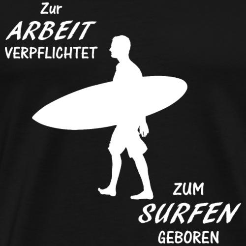 ZUM SURFEN GEBOREN GESCHENK - Männer Premium T-Shirt