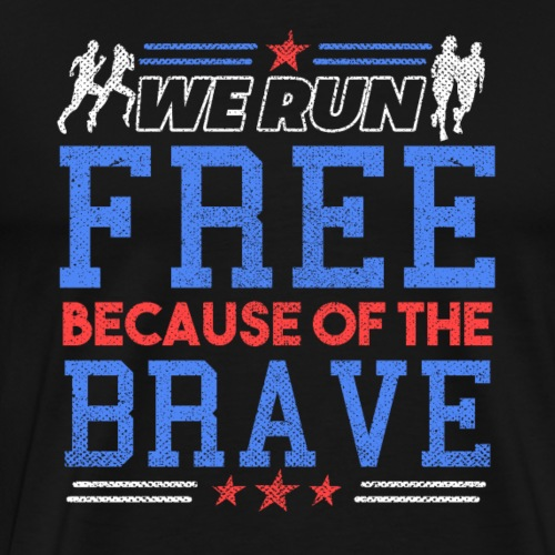 WE RUN FREE BECAUSE OF THE BRAVE - Männer Premium T-Shirt