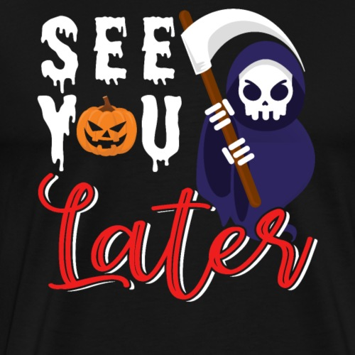 See You Later | Halloween - Männer Premium T-Shirt