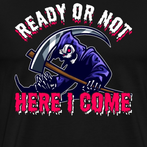 Grim Seeker Ready Or Not Here I Come - Männer Premium T-Shirt