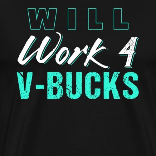 Will Work 4 V-Bucks | Gaming T-Shirt - Männer Premium T-Shirt