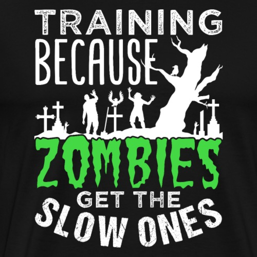 Training Because Zombies Get The Slow Ones - Männer Premium T-Shirt