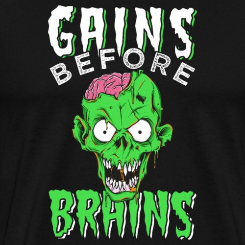 Gains Before Brains - Männer Premium T-Shirt
