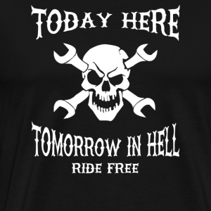 Today here, tomorrow in hell - Camiseta premium hombre