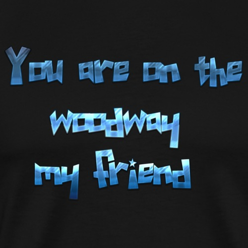 You are on the woodway my friend - Männer Premium T-Shirt