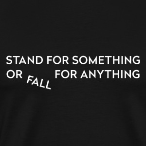 Stand for something - Men's Premium T-Shirt