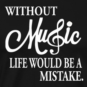 Without Music - Life is Nothing - Männer Premium T-Shirt