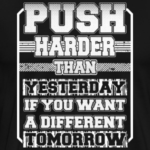 Push Harder Than Yesterday - Men's Premium T-Shirt