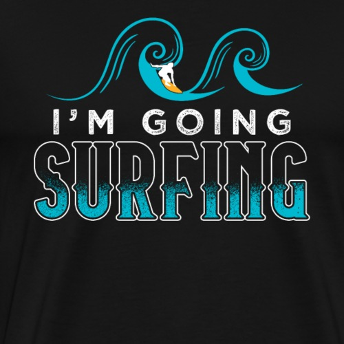 I'm Going Surfing - Männer Premium T-Shirt