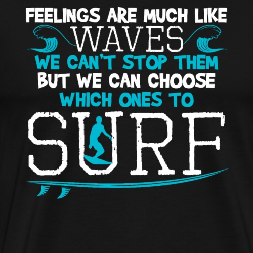 Feelings Are Much Like Waves Surf - Männer Premium T-Shirt