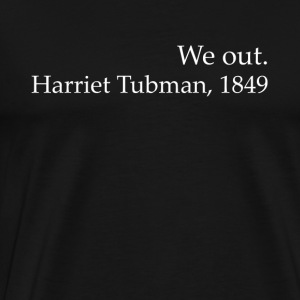 Wir Out Harriet Tubman Black History - Männer Premium T-Shirt