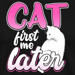 CAT first - me later - Männer Premium T-Shirt