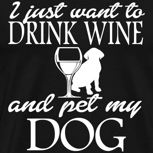 DRINK WINE PET MY DOG HUNDE SPRUCH GESCHENK SHIRTS - Männer Premium T-Shirt