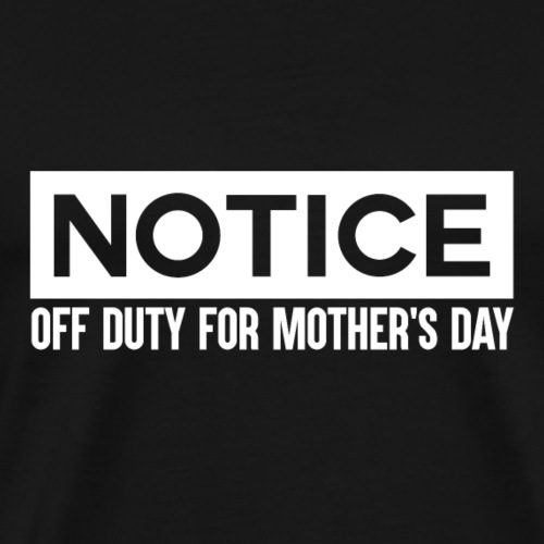 Notice - MothersDay - Off Duty Mom - Männer Premium T-Shirt