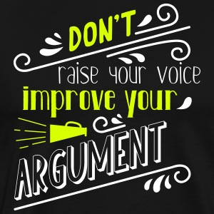 Do not raise your voice, improve your argument - Men's Premium T-Shirt
