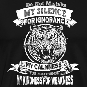 Do Not Mistake My Silence For Ignorance - Men's Premium T-Shirt
