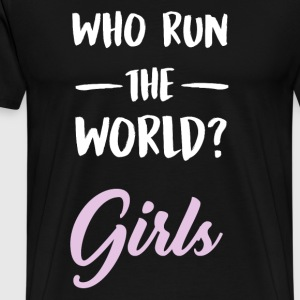 Who run the world ?. Girls. - Men's Premium T-Shirt