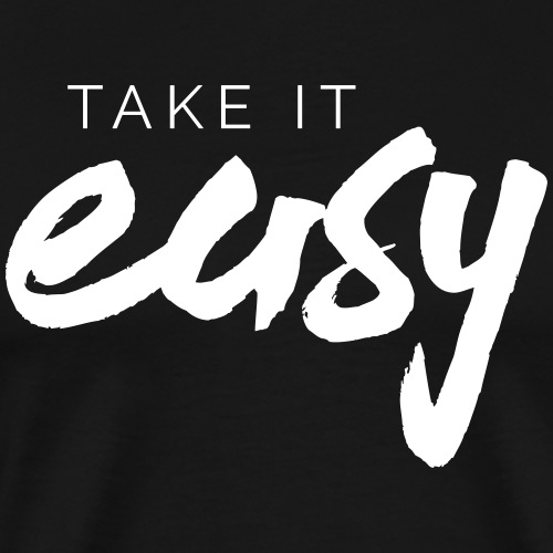 Take it easy ! Schöne Geschenkidee Motivation - Männer Premium T-Shirt