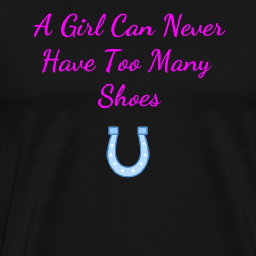 A Girl Can Never Have Too Many Shoes - Premium T-skjorte for menn