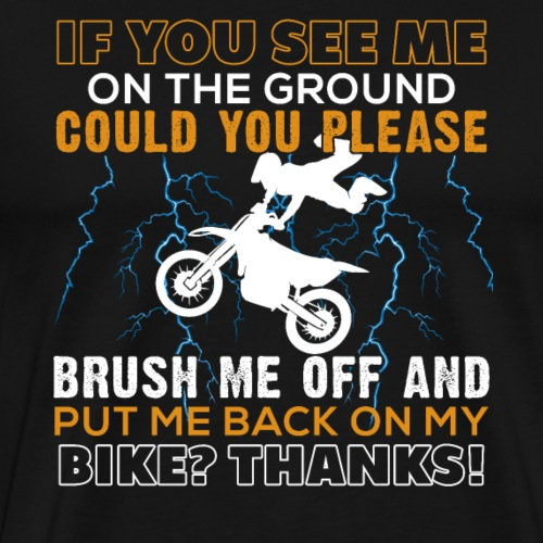 Brush Me Off And Put Me Back On My Bike - Männer Premium T-Shirt