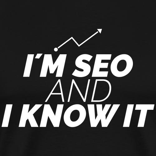I´M SEO AND I KNOW IT - Männer Premium T-Shirt