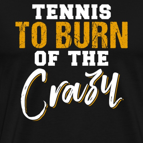 Tennis To Burn Of The Crazy Funny Tennis - Männer Premium T-Shirt