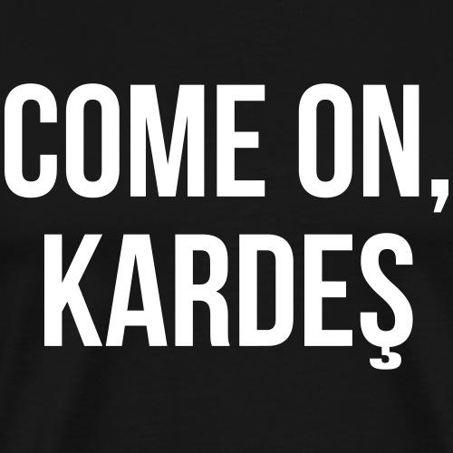 Come On, Kardes - Männer Premium T-Shirt
