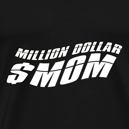 Million Dollar Mummy - Mum Power ! - Männer Premium T-Shirt