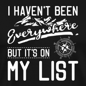 I haven´t been everywhere - but it´s on my list - Männer Premium T-Shirt