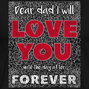 Dear Dad I Will Love You - T-shirt Premium Homme