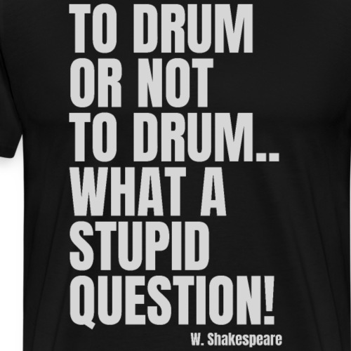 Drummer T-Shirt - To Drum Or Not To Drum - Männer Premium T-Shirt